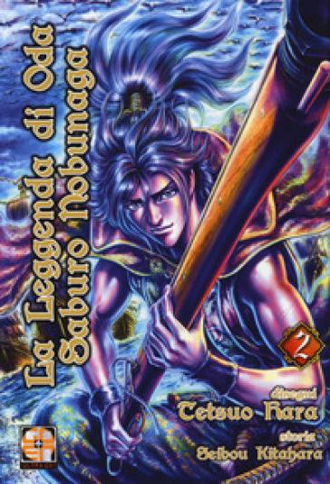 La leggenda di Oda Saburo Nobunaga. 2. - Tetsuo Hara   Rochesterscifianimecon.com