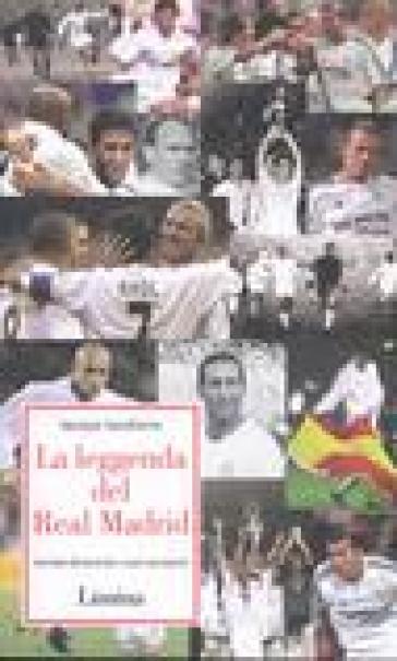 La leggenda del Real Madrid. Narrata attraverso i suoi campioni - Iacopo Landiorio | Rochesterscifianimecon.com