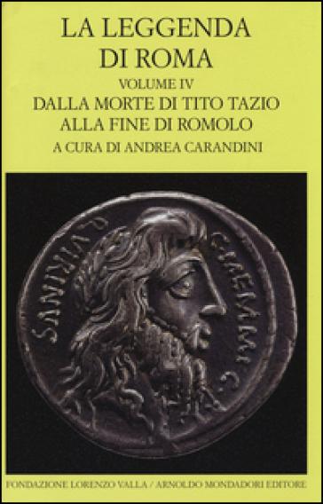 La leggenda di Roma. Testo latino e greco a fronte. Ediz. illustrata. 4: Dalla morte di Tito Tazio alla fine di Romolo - Lorenzo Argentieri  