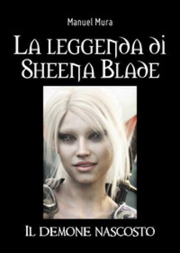 La leggenda di Sheena Blade. Il demone nascosto - Manuel Mura pdf epub