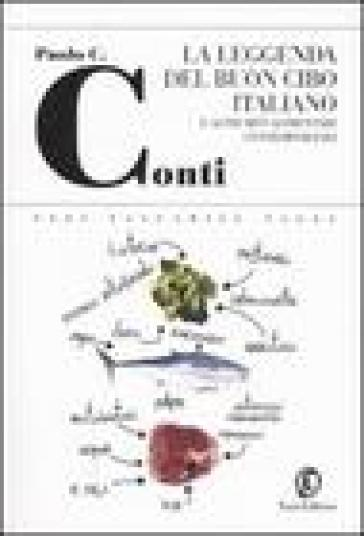 La leggenda del buon cibo italiano e altri miti alimentari contemporanei - Paolo C. Conti |