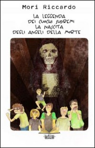 La leggenda dei cuochi supremi. La nascita degli angeli della morte - Riccardo Mori   Jonathanterrington.com