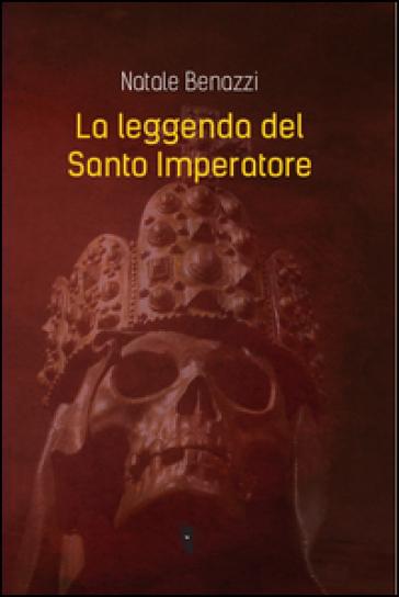 La leggenda del Santo Imperatore - Natale Benazzi |
