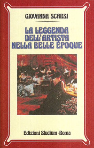 La leggenda dell'artista nella Belle époque - Giovanna Scarsi |
