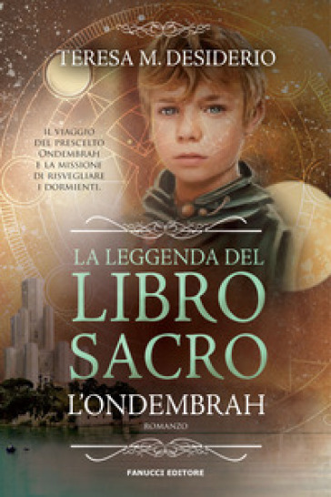 La leggenda del libro sacro. L'Ondembrah. 1. - Teresa Maria Desiderio | Jonathanterrington.com