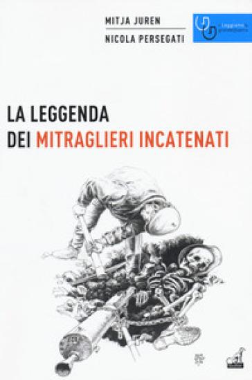 La leggenda dei mitraglieri incatenati - Mitja Juren  