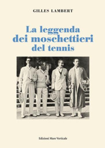 La leggenda dei moschettieri del tennis - Gilles Lambert |