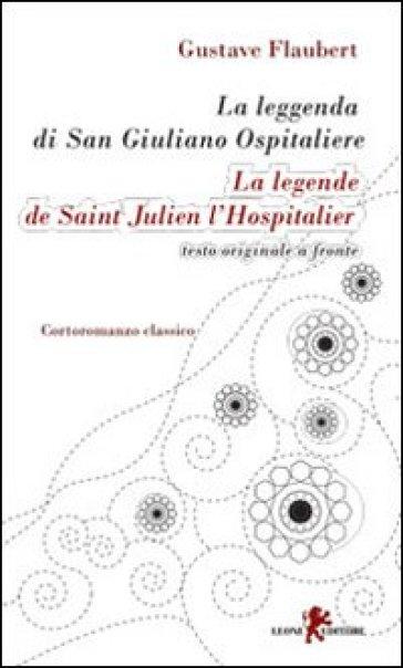 La leggenda di san Giuliano ospitaliere. Testo francese a fronte. Ediz. bilingue - Gustave Flaubert  