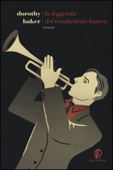 La leggenda del trombettista bianco - Dorothy Baker |