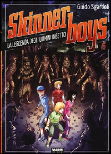 La leggenda degli uomini insetto. Skinner boys. 6. - Guido Sgardoli |