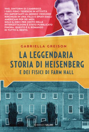La leggendaria storia di Heisenberg e dei fisici di Farm Hall - Gabriella Greison pdf epub