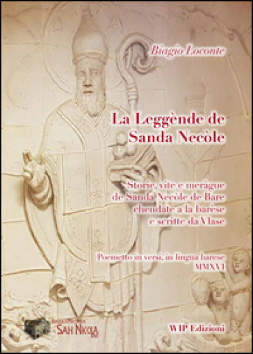 La leggènde de Sanda Necòle. Storie, vite e meràgue de Sanda Necòle de Bare chendate a la barèse e scritte da Vlase - Biagio Loconte |
