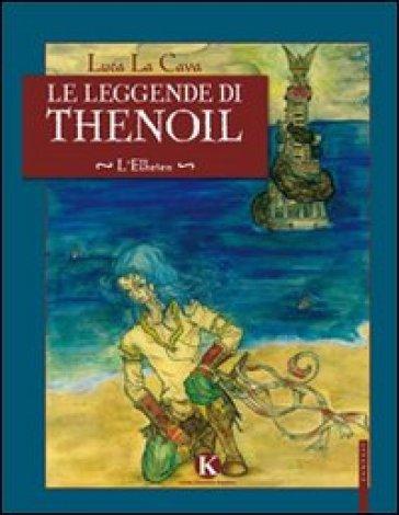 Le leggende di Thenoil. L'Elheien - Luca La Cava   Rochesterscifianimecon.com