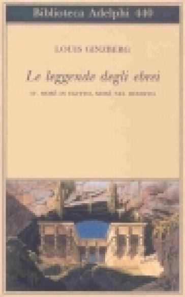Le leggende degli ebrei. 4.Mosè in Egitto, Mosè nel deserto - Louis Ginzberg | Jonathanterrington.com