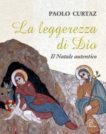 La leggerezza di Dio. Il Natale autentico - Paolo Curtaz |
