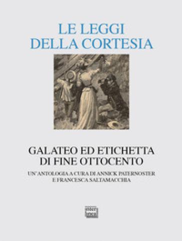 Le leggi della cortesia. Galateo ed etichetta di fine Ottocento. Un'antologia - A. Paternoster | Jonathanterrington.com