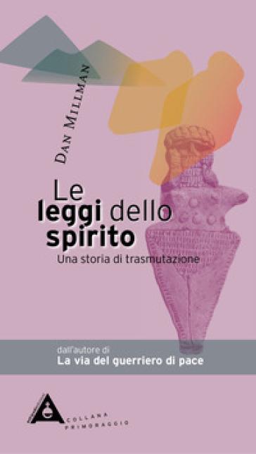 Le leggi dello spirito. Una storia di trasmutazione - Dan Millman |