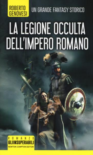La legione occulta dell'impero romano - Roberto Genovesi |