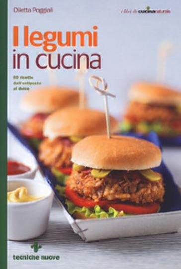 I legumi in cucina. 80 ricette dall'antipasto al dolce - Diletta Poggiali | Rochesterscifianimecon.com