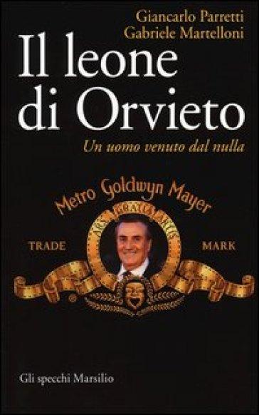 Il leone di Orvieto. Un uomo venuto dal nulla - Gabriele Martelloni | Thecosgala.com
