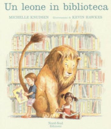 Un leone in biblioteca. Ediz. a colori - Michelle Knudsen |