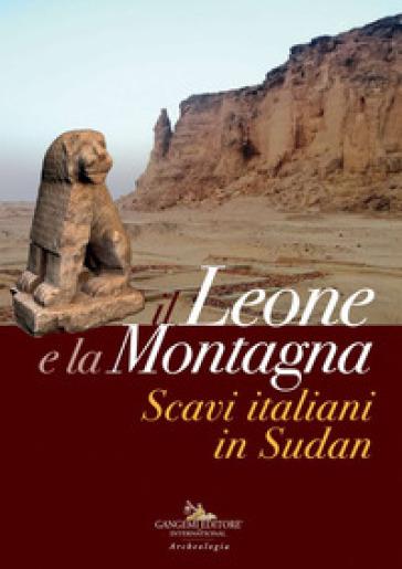 Il leone e la montagna. Scavi italiani in Sudan. Ediz. a colori - Emanuele M. Ciampini | Thecosgala.com