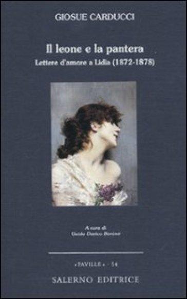Il leone e la pantera. Lettere d'amore a Lidia (1872-1878) - Giosuè Carducci  