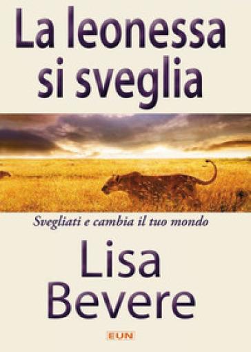 La leonessa si sveglia. Svegliati e cambia il tuo mondo - Lisa Bevere |