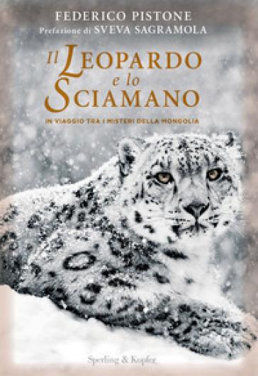 Il leopardo e lo sciamano. In viaggio tra i misteri della Mongolia - Federico Pistone pdf epub
