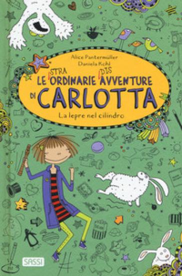 La lepre nel cilindro. Le (stra)ordinarie (dis)avventure di Carlotta - Pantermuller Alice |