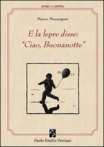 E la lepre disse: «Ciao, buonanotte» - Marco Marangoni |