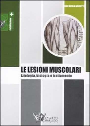 Le lesioni muscolari. Eziologia, biologia e trattamento - G. Nicola Bisciotti | Thecosgala.com