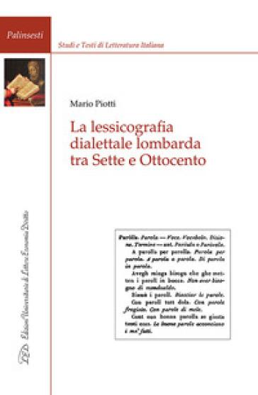 La lessicografia dialettale lombarda tra Sette e Ottocento - Mario Piotti |