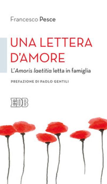 Una lettera d'amore. L'Amoris laetitia letta in famiglia - Francesco Pesce |