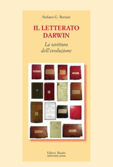 Il letterato Darwin. La scrittura dell'evoluzione - Stefano G. Bertani | Rochesterscifianimecon.com