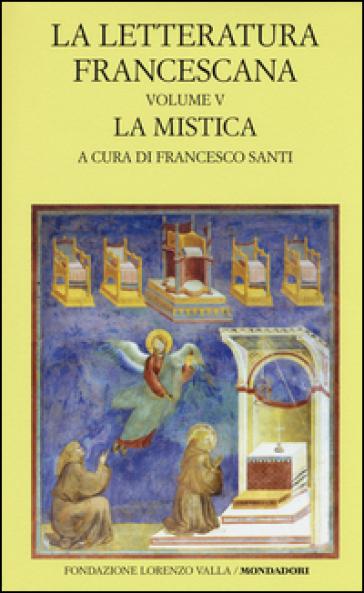 La letteratura francescana. Testo latino a fronte. 5: La mistica. Angela da Foligno e Raimondo Lullo - F. Santi | Rochesterscifianimecon.com