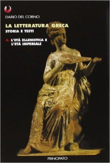 La letteratura greca. Con quaderno. Per le Scuole superiori. 4: Età ellenistica e imperiale - Dario Del Corno | Kritjur.org