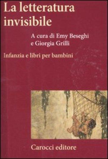 La letteratura invisibile. Infanzia e libri per bambini - E. Beseghi   Rochesterscifianimecon.com