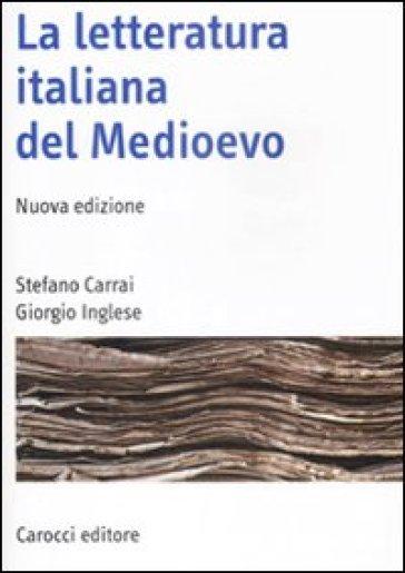 La letteratura italiana del Medioevo - Stefano Carrai |