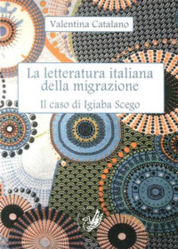La letteratura italiana della migrazione. Il caso di Igiaba Scego - Valentina Catalano | Rochesterscifianimecon.com
