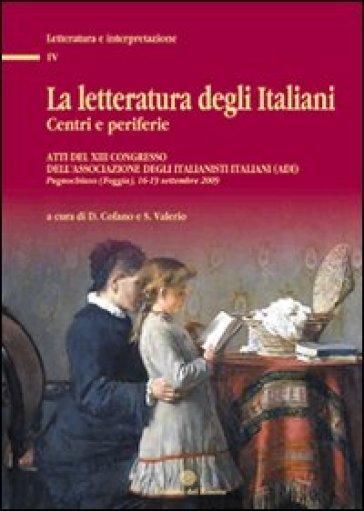La letteratura degli italiani. Centri e periferie. Atti del 13° Congresso dell'Associazione degli italianisti (ADI). Con CD-ROM - S. Valerio |