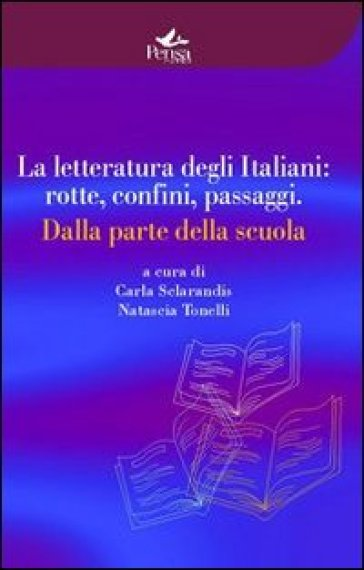 La letteratura degli italiani. Rotte confini passaggi. Dalla parte della scuola - N. Tonelli pdf epub