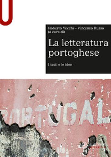 La letteratura portoghese. I testi e le idee - R. Vecchi |