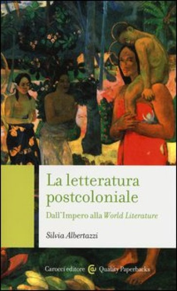La letteratura post-coloniale. Dall'impero alla world literature