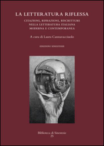 La letteratura riflessa. Citazioni, rifrazioni, riscritture nella letteratura italiana moderna e contemporanea - L. Cannavacciuolo | Rochesterscifianimecon.com