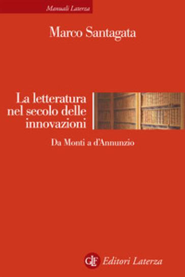 La letteratura nel secolo delle innovazioni. Da Monti a D'Annunzio - Marco Santagata | Thecosgala.com