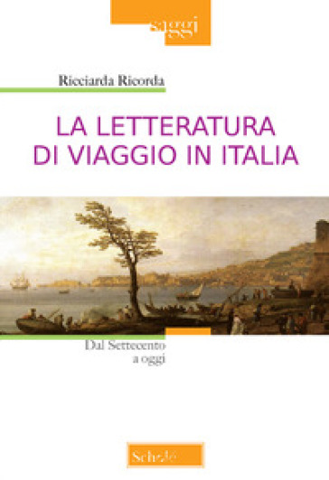 La letteratura di viaggio in Italia. Dal Settecento a oggi - Ricciarda Ricorda |