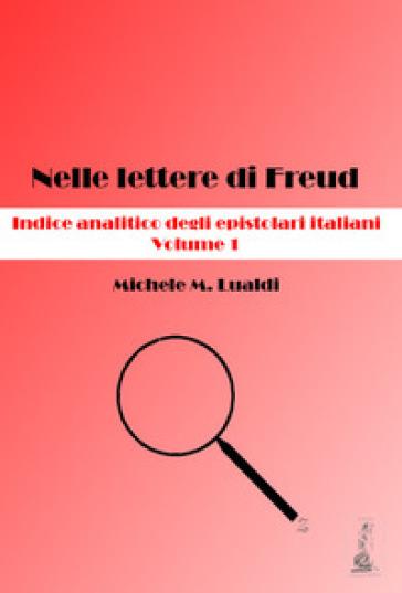 Nelle lettere di Freud. Indice analitico degli epistolari italiani. 1. - Michele M. Lualdi |