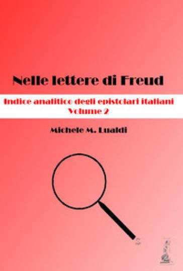 Nelle lettere di Freud. Indice analitico degli epistolari italiani. 2. - Michele M. Lualdi |