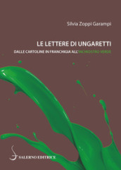 Le lettere di Ungaretti. Dalle cartoline in franchigia all inchiostro verde